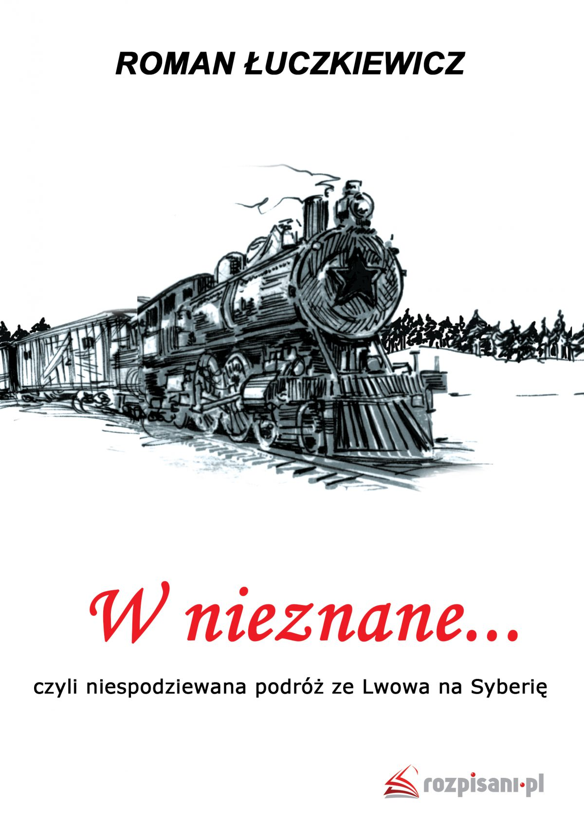 W nieznane... czyli niespodziewana podróż ze Lwowa na Syberię - Ebook (Książka EPUB) do pobrania w formacie EPUB