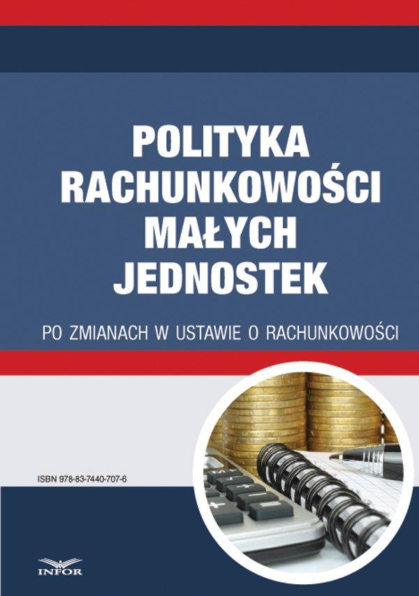 Polityka rachunkowości małych jednostek po zmianach w ustawie o rachunkowości - Ebook (Książka PDF) do pobrania w formacie PDF