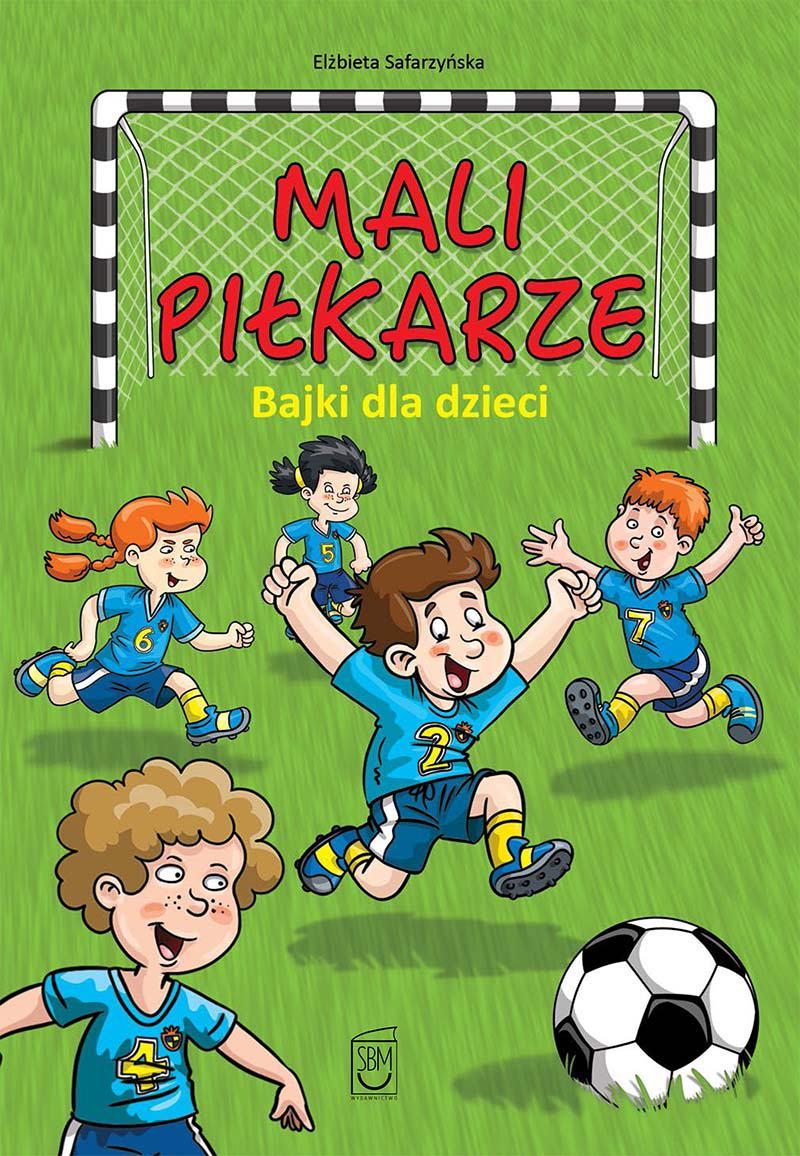 Mali piłkarze. Bajki dla dzieci - Ebook (Książka PDF) do pobrania w formacie PDF