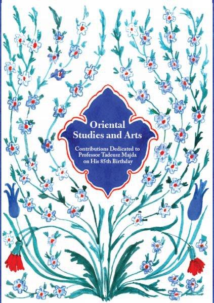 Oriental Studies and Arts. Contributions Dedicated to Professor Tadeusz Majda on His 85th Birthday - Ebook (Książka na Kindle) do pobrania w formacie MOBI