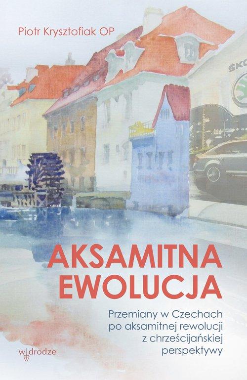 Aksamitna ewolucja. Przemiany w Czechach po aksamitnej rewolucji z chrześcijańskiej perspektywy - Ebook (Książka na Kindle) do pobrania w formacie MOBI