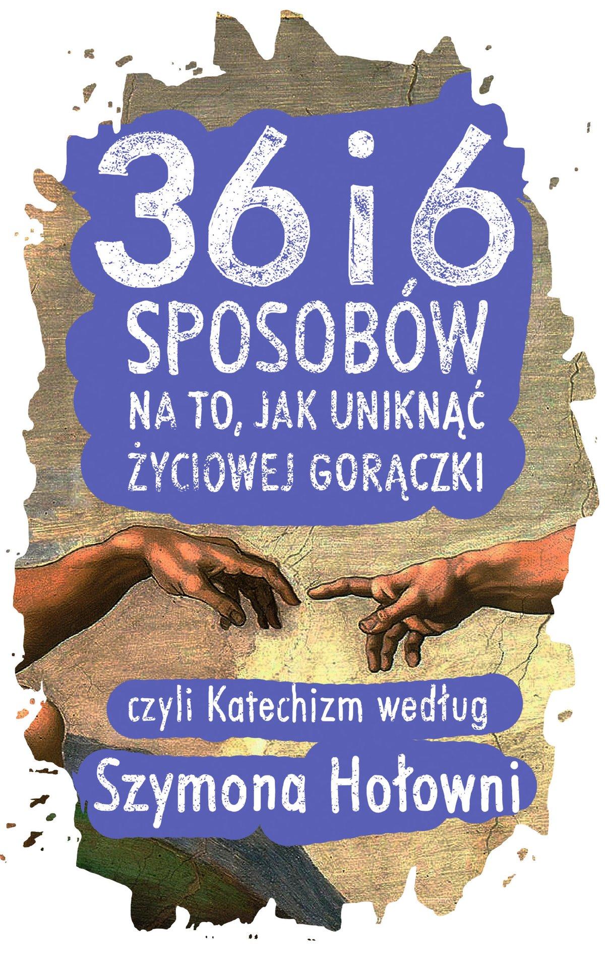 36 i 6 sposobów na to, jak uniknąć życiowej gorączki, czyli Katechizm według Szymona Hołowni - Ebook (Książka na Kindle) do pobrania w formacie MOBI