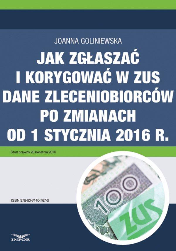 Jak zgłaszać i korygować w ZUS dane zleceniobiorców po zmianach od 1 stycznia 2016 r. - Ebook (Książka PDF) do pobrania w formacie PDF