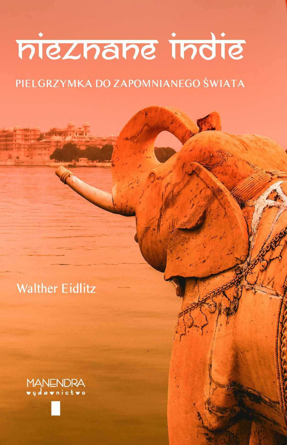 Nieznane Indie. Pielgrzymka do zapomnianego świata - Ebook (Książka na Kindle) do pobrania w formacie MOBI