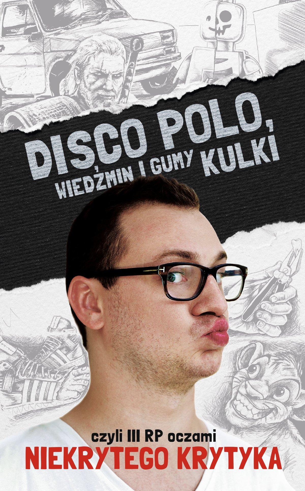 Disco Polo, Wiedźmin i gumy kulki, czyli III RP oczami Niekrytego Krytyka - Ebook (Książka EPUB) do pobrania w formacie EPUB