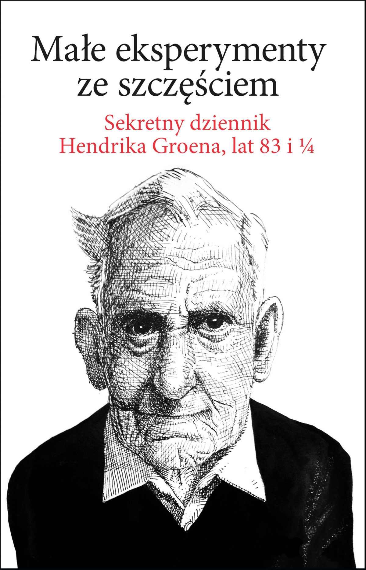 Małe eksperymenty ze szczęściem. Sekretny dziennik Hendrika Groena, lat 83 i 1/4 - Ebook (Książka na Kindle) do pobrania w formacie MOBI