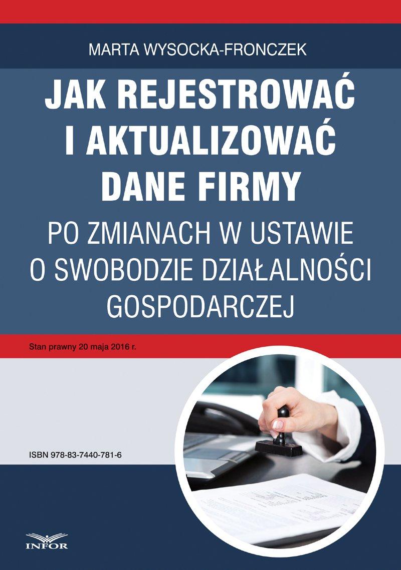 Jak rejestrować i aktualizować dane firmy po zmianach w ustawie o swobodzie działalności gospodarczej - Ebook (Książka PDF) do pobrania w formacie PDF
