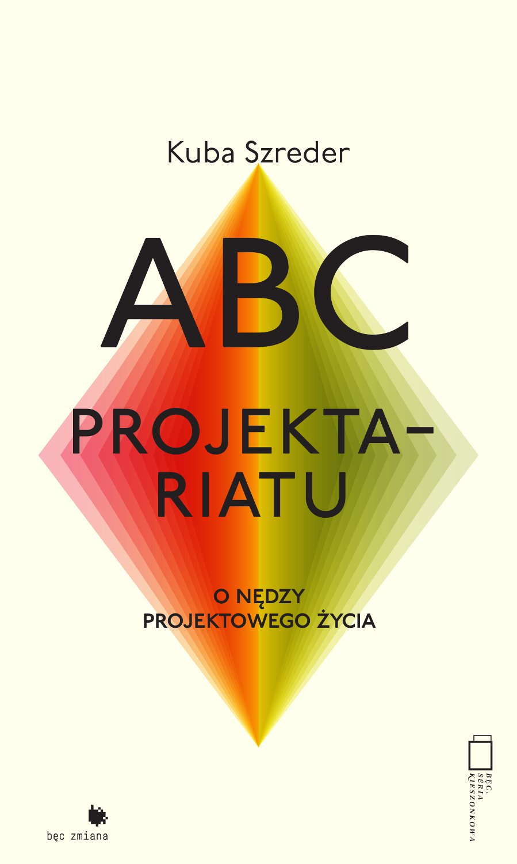 ABC projektariatu. O nędzy życia projektowego - Ebook (Książka EPUB) do pobrania w formacie EPUB