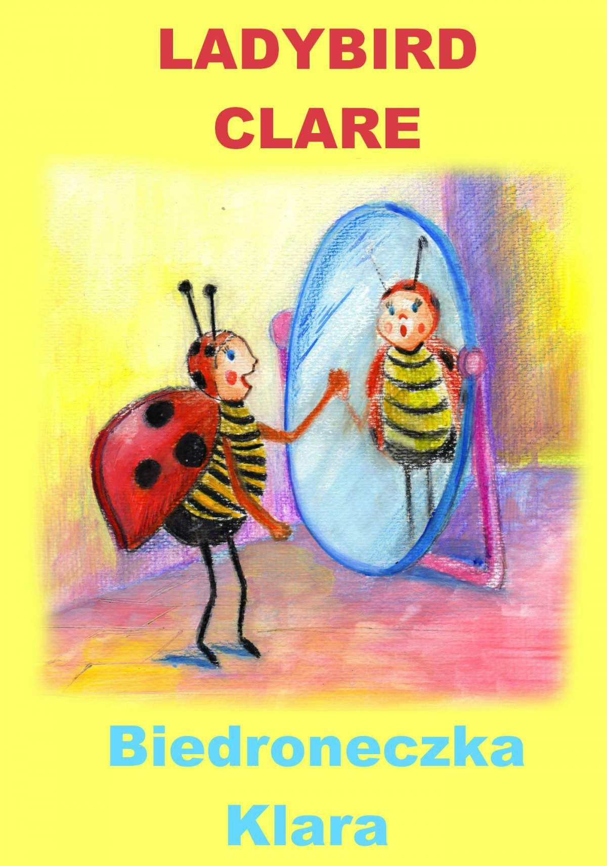 Angielski dla dzieci - bajka dwujęzyczna z ćwiczeniami. Ladybird Clare + Biedroneczka Klara - Ebook (Książka PDF) do pobrania w formacie PDF
