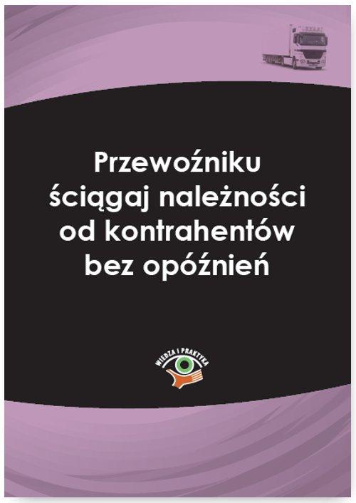 Przewoźniku ściągaj należności od kontrahentów bez opóźnień - Ebook (Książka PDF) do pobrania w formacie PDF