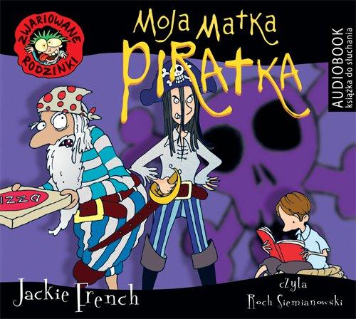 Zwariowane rodzinki. Moja matka piratka - Audiobook (Książka audio MP3) do pobrania w całości w archiwum ZIP
