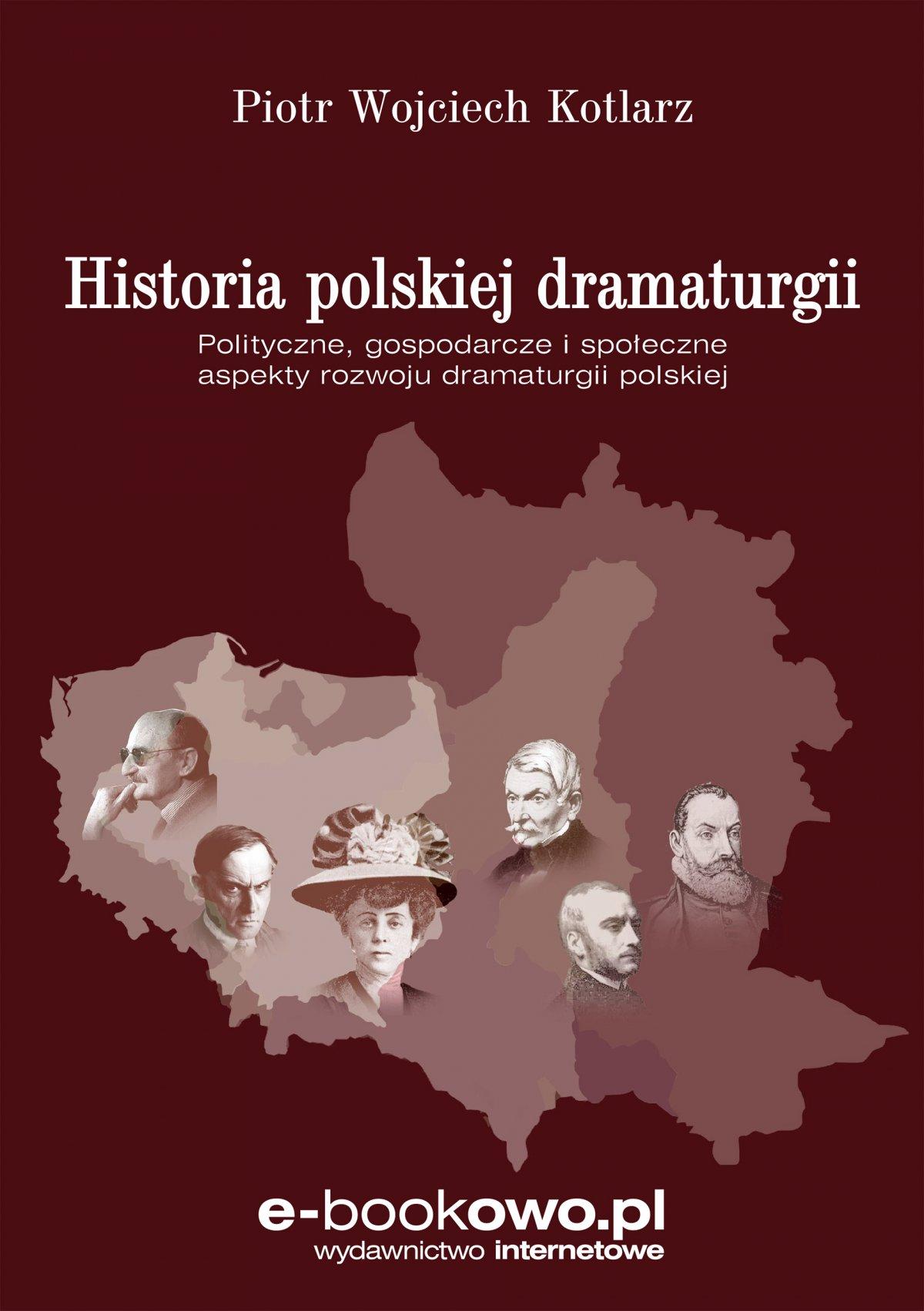 Historia polskiej dramaturgii Polityczne, gospodarcze i społeczne aspekty rozwoju dramaturgii polskiej - Ebook (Książka PDF) do pobrania w formacie PDF