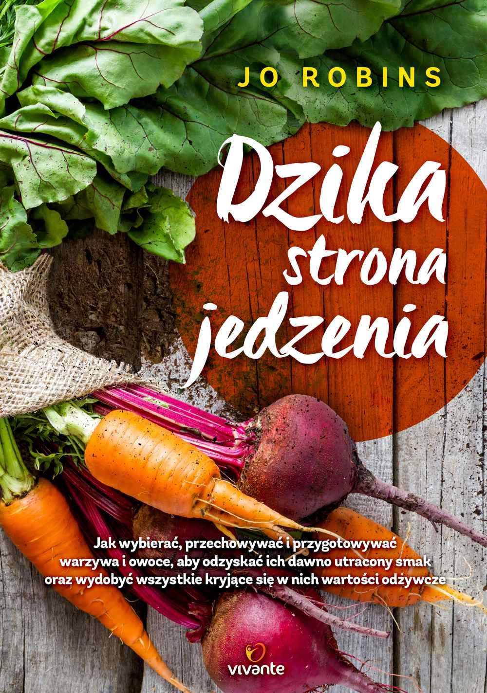 Dzika strona jedzenia. Jak wybierać, przechowywać i przygotowywać warzywa i owoce, aby odzyskać ich dawno utracony smak oraz wydobywać wszystkie kryjące się w nich wartości odżywcze - Ebook (Książka na Kindle) do pobrania w formacie MOBI