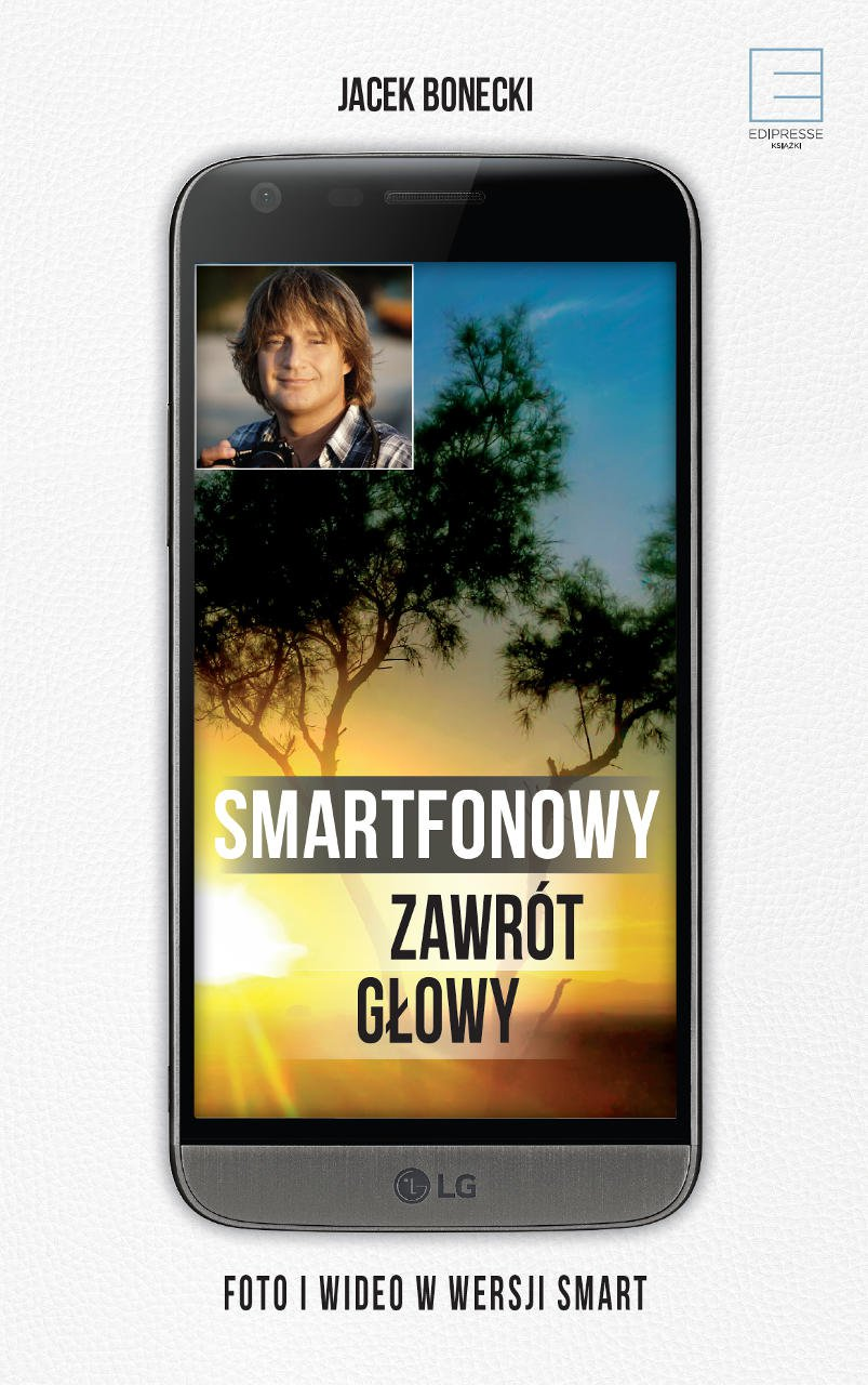 Smartfonowy zawrót głowy - czyli jak fotografować i filmować - Ebook (Książka na Kindle) do pobrania w formacie MOBI