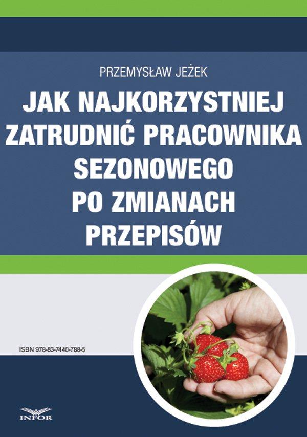 Jak najkorzystniej zatrudnić pracownika sezonowego po zmianach przepisów - Ebook (Książka PDF) do pobrania w formacie PDF