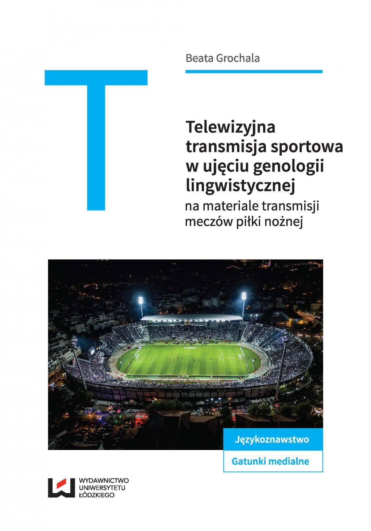 Telewizyjna transmisja sportowa w ujęciu genologii lingwistycznej na materiale meczów piłki nożnej - Ebook (Książka PDF) do pobrania w formacie PDF