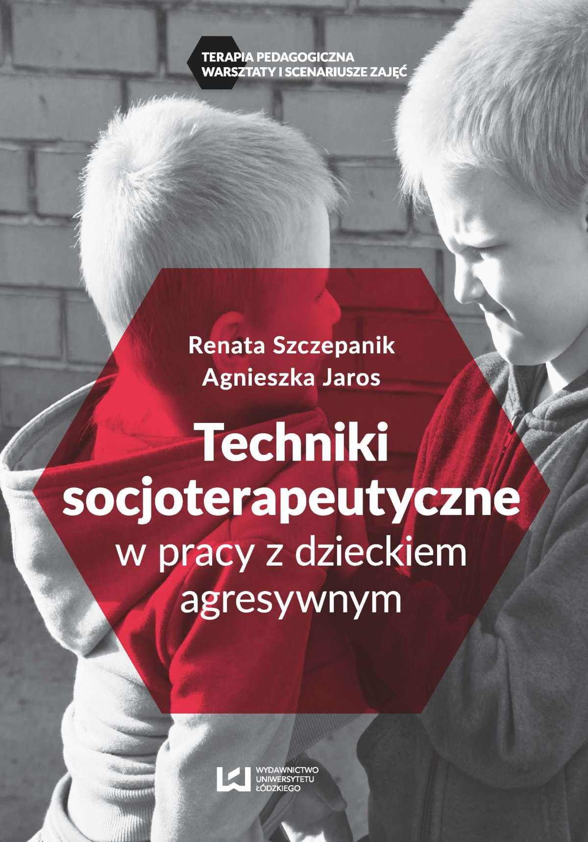 Techniki soscjoterapeutyczne w pracy z dzieckiem agresywnym - Ebook (Książka PDF) do pobrania w formacie PDF