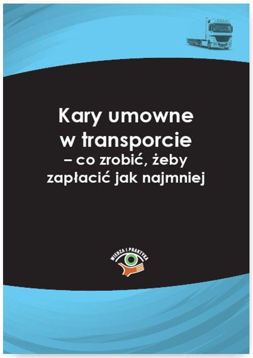 Kary umowne w transporcie – co zrobić, żeby zapłacić jak najmniej - Ebook (Książka PDF) do pobrania w formacie PDF