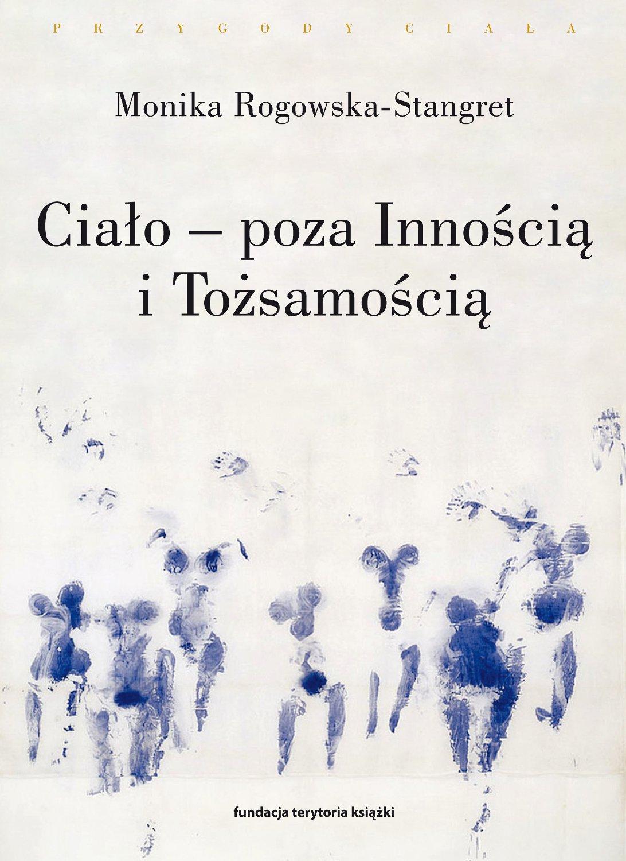 Ciało – poza Innością i Tożsamością. Trzy figury ciała w filozofii współczesnej - Ebook (Książka na Kindle) do pobrania w formacie MOBI