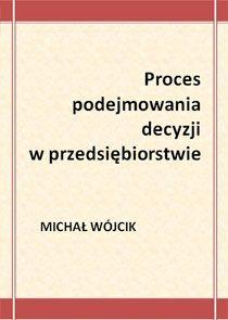Proces podejmowania decyzji w przedsiębiorstwie - Ebook (Książka PDF) do pobrania w formacie PDF