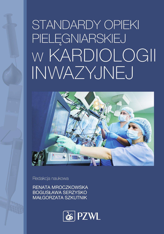 Standardy opieki pielęgniarskiej w kardiologii inwazyjnej - Ebook (Książka na Kindle) do pobrania w formacie MOBI
