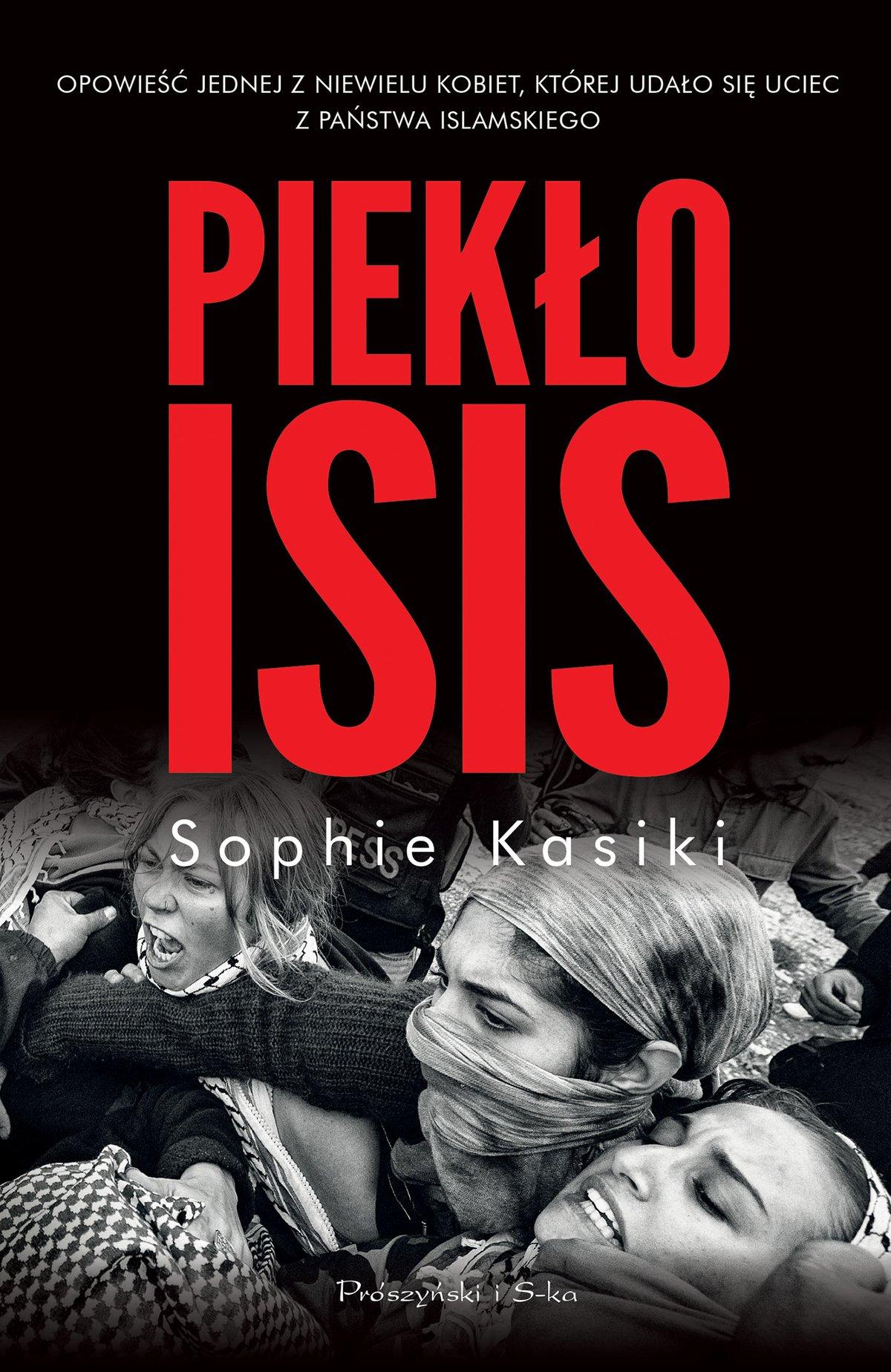 Piekło ISIS. Opowieść jednej z niewielu kobiet, którym udało się uciec z Państwa Islamskiego - Ebook (Książka EPUB) do pobrania w formacie EPUB