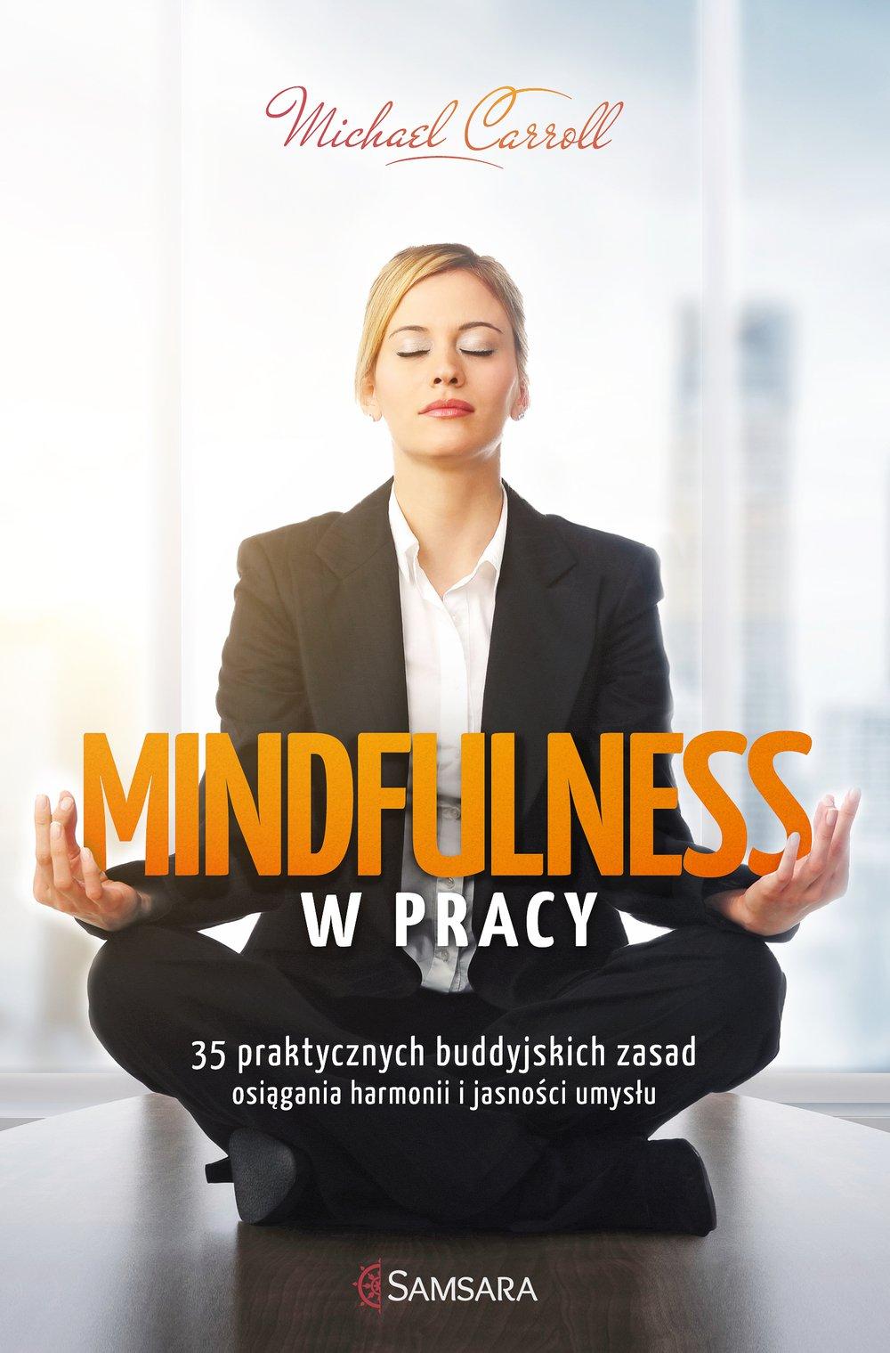 Mindfulness w pracy. 35 praktycznych buddyjskich zasad osiągania harmonii i jasności umysłu - Ebook (Książka EPUB) do pobrania w formacie EPUB