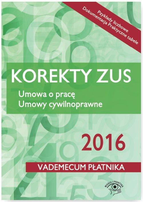 Korekty ZUS 2016. Umowa o pracę. Umowy cywilnoprawne - Ebook (Książka EPUB) do pobrania w formacie EPUB