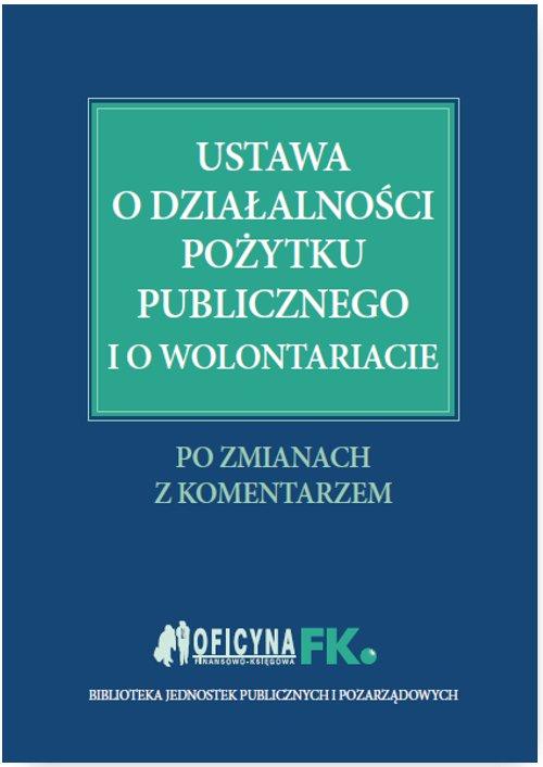 Ustawa o działalności pożytku publicznego i o wolontariacie. Po zmianach. Z komentarzem - Ebook (Książka EPUB) do pobrania w formacie EPUB
