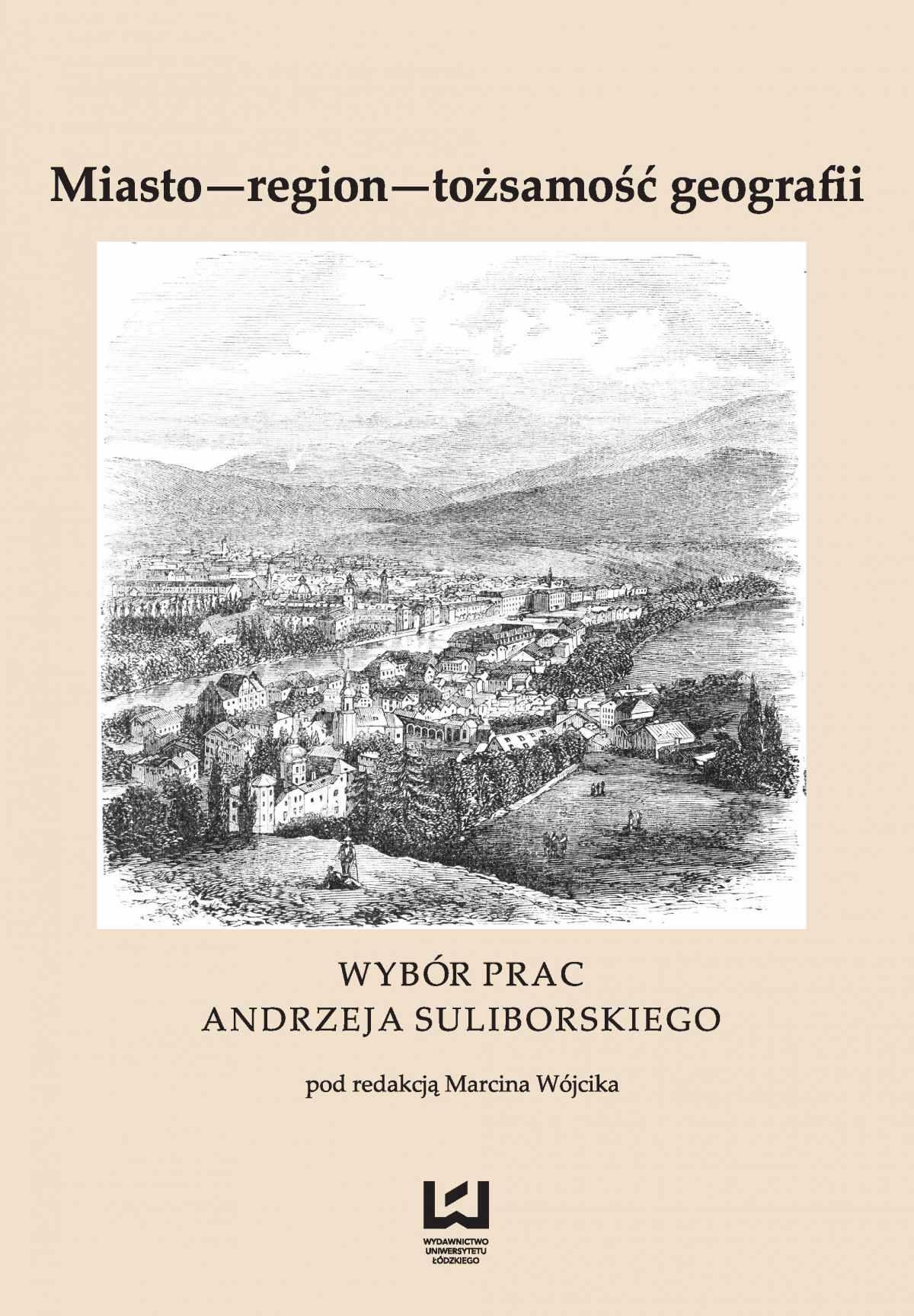 Miasto - region - tożsamość geografii. Wybór prac Andrzeja Suliborskiego - Ebook (Książka PDF) do pobrania w formacie PDF