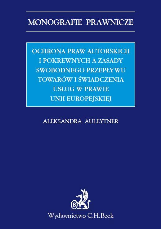 Ochrona praw autorskich i pokrewnych a zasady swobodnego przepływu towarów i świadczenia usług w prawie UE - Ebook (Książka PDF) do pobrania w formacie PDF