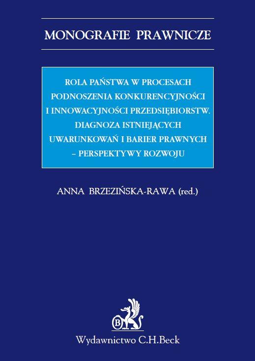 Rola państwa w procesach podnoszenia konkurencyjności i innowacyjności przedsiębiorstw. Diagnoza istniejących uwarunkowań i barier prawnych – perspektywy rozwoju - Ebook (Książka PDF) do pobrania w formacie PDF