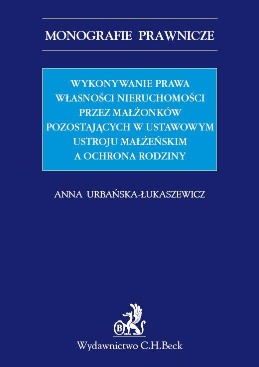 Wykonywanie prawa własności nieruchomości przez małżonków pozostających w ustawowym ustroju małżeńskim a ochrona rodziny - Ebook (Książka PDF) do pobrania w formacie PDF