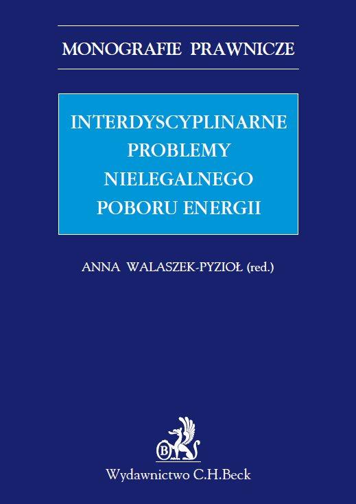 Interdyscyplinarne problemy nielegalnego poboru energii. Studium prawne - Ebook (Książka PDF) do pobrania w formacie PDF
