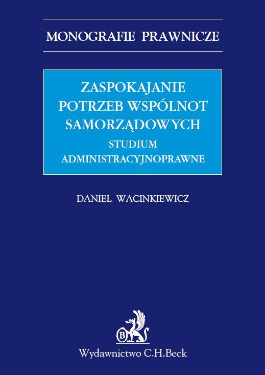 Zaspokajanie potrzeb wspólnot samorządowych. Studium administracyjnoprawne - Ebook (Książka PDF) do pobrania w formacie PDF
