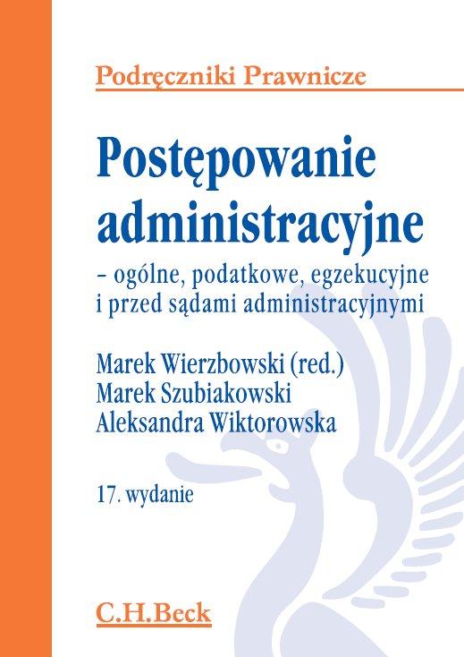 Postępowanie administracyjne - ogólne, podatkowe, egzekucyjne i przed sądami administracyjnymi. Wydanie 17 - Ebook (Książka PDF) do pobrania w formacie PDF
