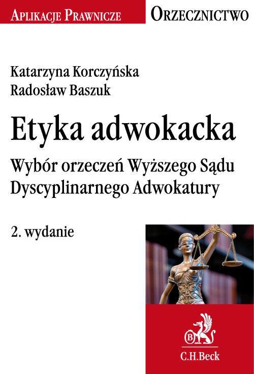Etyka adwokacka. Wybór orzeczeń Wyższego Sądu Dyscyplinarnego Adwokatury - Ebook (Książka PDF) do pobrania w formacie PDF