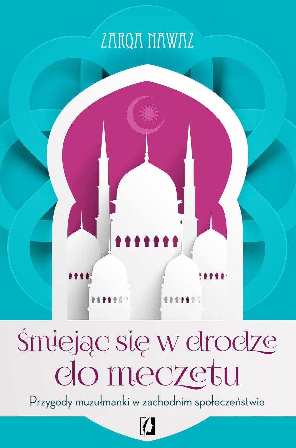 Śmiejąc się w drodze do meczetu. Przygody muzułmanki w zachodnim społeczeństwie - Ebook (Książka EPUB) do pobrania w formacie EPUB