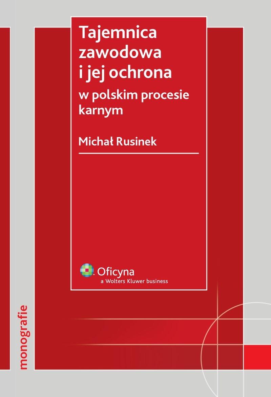 Tajemnica zawodowa i jej ochrona w polskim procesie karnym - Ebook (Książka PDF) do pobrania w formacie PDF