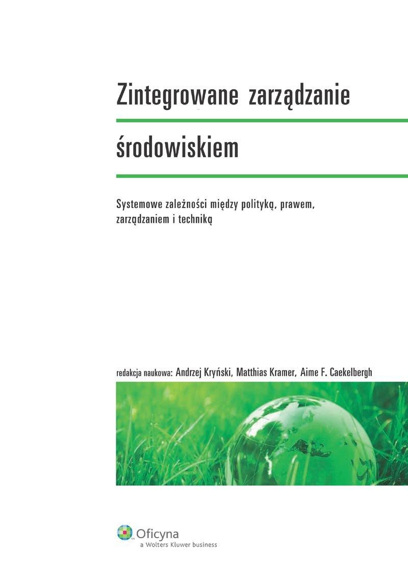 Zintegrowane zarządzanie środowiskiem. Systemowe zależności między polityką, prawem, zarządzaniem i techniką - Ebook (Książka PDF) do pobrania w formacie PDF