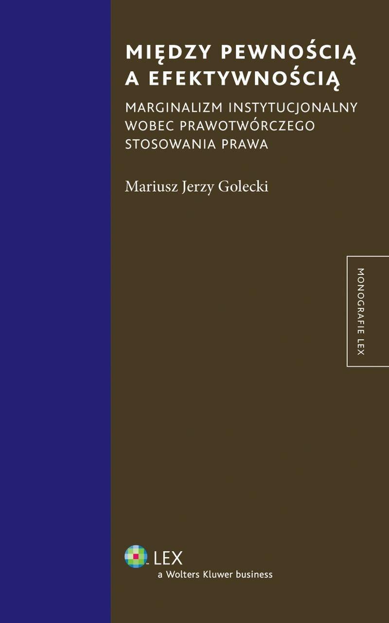 Między pewnością a efektywnością. Marginalizm instytucjonalny wobec prawotwórczego stosowania prawa - Ebook (Książka PDF) do pobrania w formacie PDF