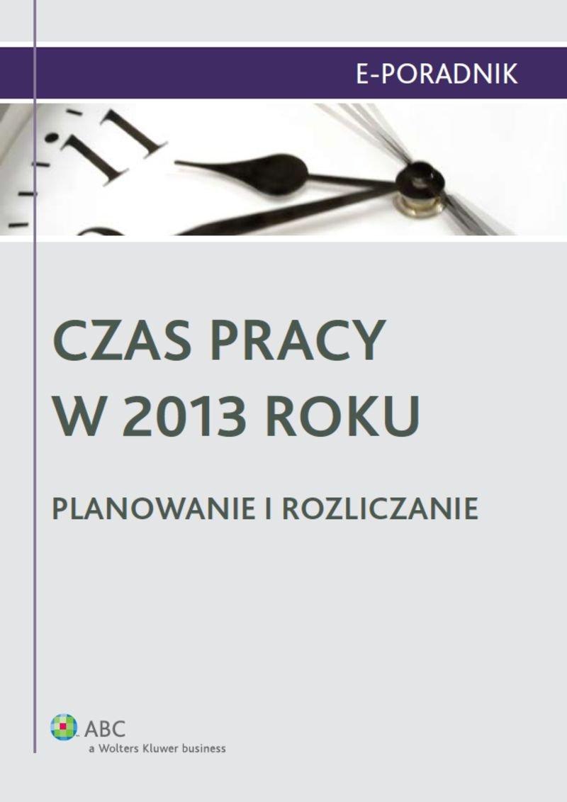 Czas pracy w 2013 roku. Planowanie i rozliczanie - Ebook (Książka PDF) do pobrania w formacie PDF