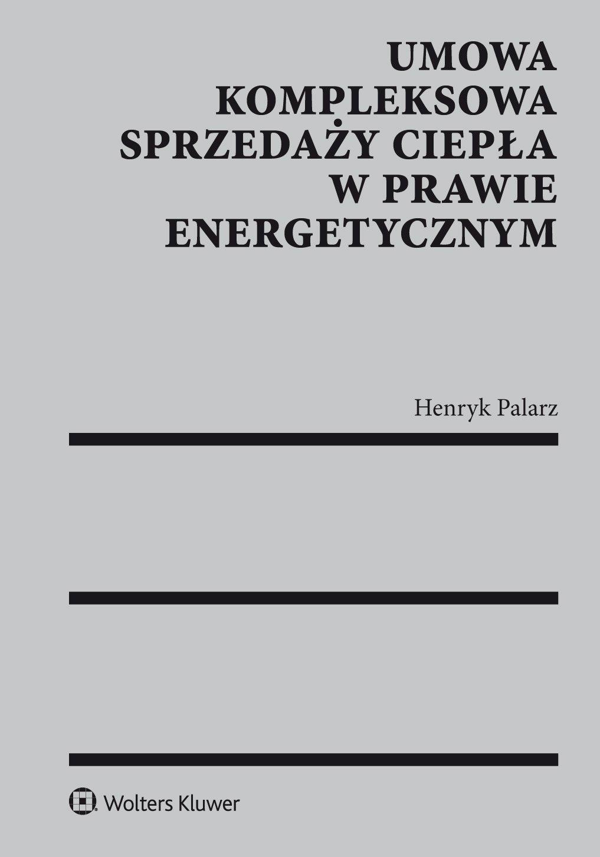 Umowa kompleksowa sprzedaży ciepła w prawie energetycznym - Ebook (Książka PDF) do pobrania w formacie PDF