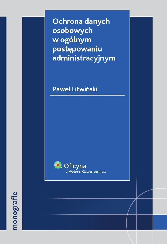 Ochrona danych osobowych w ogólnym postępowaniu administracyjnym - Ebook (Książka PDF) do pobrania w formacie PDF