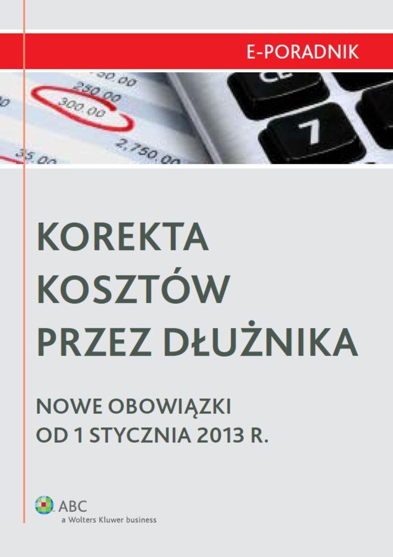 Korekta kosztów przez dłużnika - Nowe obowiązki od 1 stycznia 2013 r. - Ebook (Książka PDF) do pobrania w formacie PDF