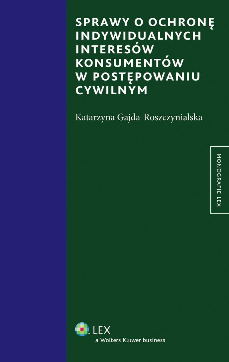 Sprawy o ochronę indywidualnych interesów konsumentów w postępowaniu cywilnym - Ebook (Książka PDF) do pobrania w formacie PDF