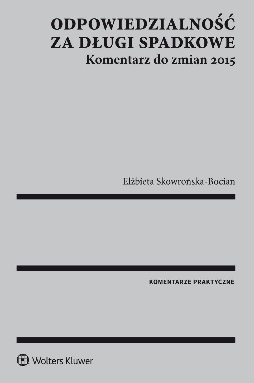Odpowiedzialność za długi spadkowe. Komentarz do zmian 2015 - Ebook (Książka PDF) do pobrania w formacie PDF