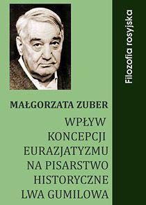 Wpływ koncepcji eurazjatyzmu na pisarstwo historyczne Lwa Gumilowa - Ebook (Książka PDF) do pobrania w formacie PDF