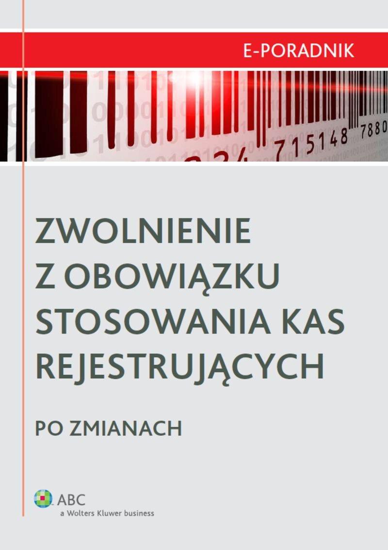Zwolnienie z obowiązku stosowania kas rejestrujących po zmianach - Ebook (Książka PDF) do pobrania w formacie PDF