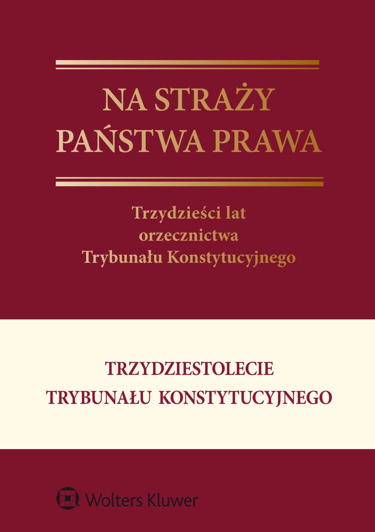 Na straży państwa prawa. Trzydzieści lat orzecznictwa Trybunału Konstytucyjnego - Ebook (Książka PDF) do pobrania w formacie PDF